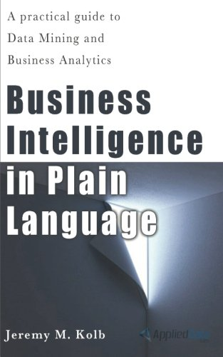9781479324187: Business Intelligence in Plain Language: A practical guide to Data Mining and Business Analytics