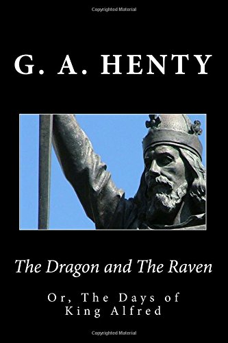 The Dragon and The Raven: Or, The Days of King Alfred: Henty, G. A.
