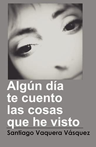 9781479327294: Algún día te cuento las cosas que he visto (Spanish Edition)
