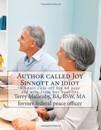 9781479328307: Author called Joy Sinnott an idiot: Sinnott cuts-off his 60 year old wife from her benefits