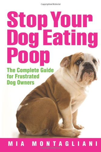 9781479328468: Stop Your Dog Eating Poop: The Complete Guide for Frustrated Dog Owners