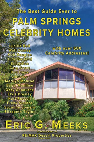 The Best Guide Ever to Palm Springs Celebrity Homes: Facts and Legends of the Village of Palm ...
