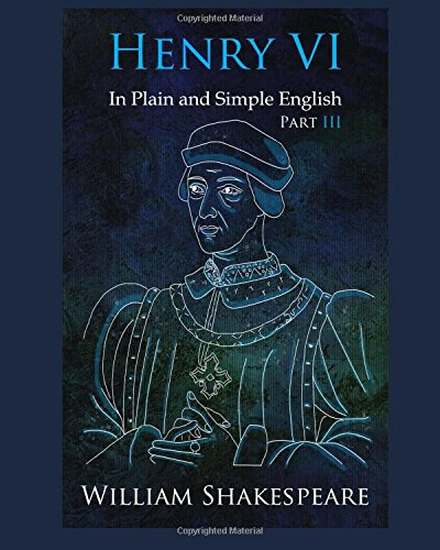 9781479331574: Henry VI: Part III In Plain and Simple English: A Modern Translation and the Original Version