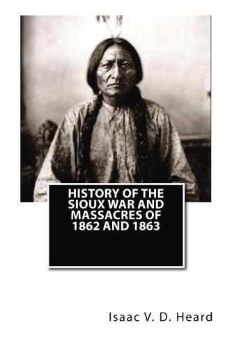 9781479332991: History Of The Sioux War and Massacres Of 1862 And 1863