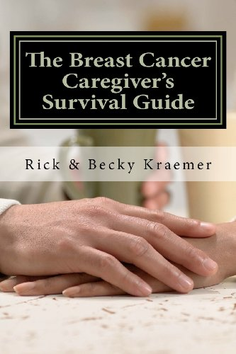 The Breast Cancer Caregiver's Survival Guide 2012: Rick Kraemer, Becky