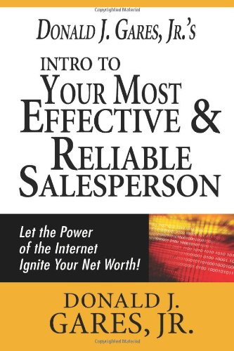 9781479337767: Donald J. Gares, Jr's Intro to Your Most Effective & Reliable Salesperson: Let the Power of the Internet Ignite your Net Worth!