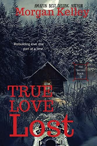 True Love Lost: An FBI Thriller (Volume 3): Morgan Kelley