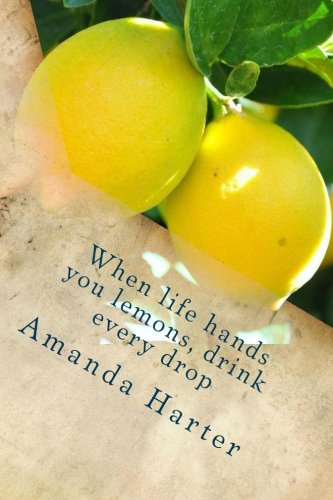 When life hands you lemons, drink every drop: Amanda D Harter