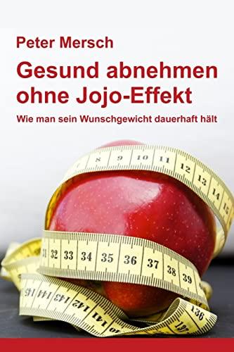9781479338443: Gesund abnehmen ohne Jojo-Effekt: Wie man sein Wunschgewicht dauerhaft hält (German Edition)
