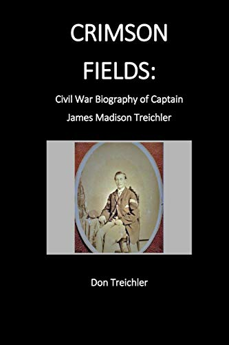 9781479343133: Crimson Fields: Civil War Biography of Captain James Madison Treichler