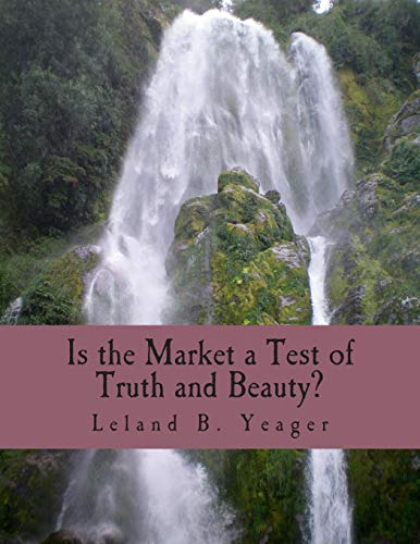 9781479347452: Is the Market a Test of Truth and Beauty? (Large Print Edition): Essays in Political Economy