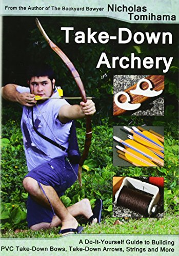 9781479348480: Take-Down Archery: A Do-It-Yourself Guide to Building PVC Take-Down Bows, Take-Down Arrows, Strings and More