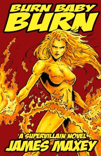 9781479348855: Burn Baby Burn: A Supervillain Novel (Volume 1)
