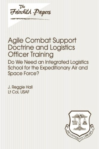 9781479349784: Agile Combat Support Doctrine and Logistics Officer Training: Do We Need an Integrated Logistics School for the Expeditionary Air and Space Force?: Fairchild Paper
