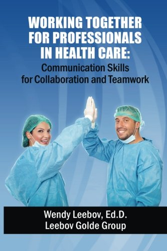 Working Together for Professionals in Health Care: Communication Skills for Collaboration and Teamwork (1479350524) by Wendy Leebov