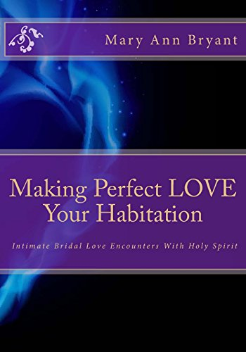 9781479351664: Making Perfect Love Your Habitation: Intimate Bridal Love Encounters of the God Kind