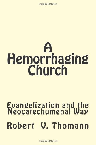 A Hemorrhaging Church: Evangelization and the Neocatechumenal Way: Thomann, Robert V.