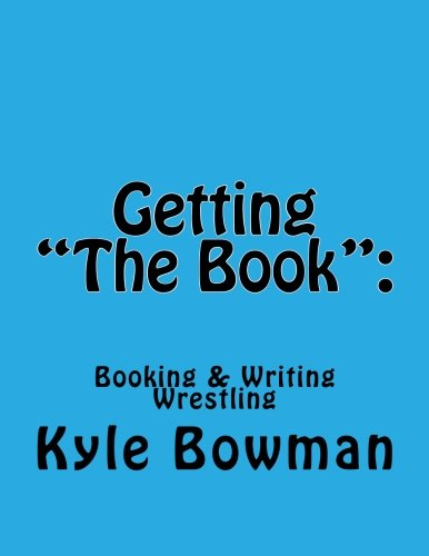 9781479353255: Getting The Book:: Blueprints of Booking & Writing Wrestling