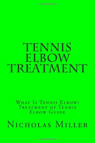 9781479355594: Tennis Elbow Treatment: What Is Tennis Elbow? Treatment of Tennis Elbow Guide