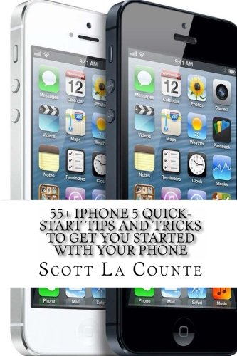 9781479357093: 55+ iPhone 5 Quick-Start Tips and Tricks to Get You Started with Your Phone: Or iPhone 4/4S with iOS 6