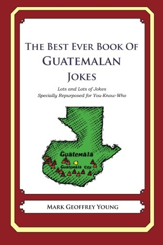 9781479357925: The Best Ever Book of Guatemalan Jokes: Lots and Lots of Jokes Specially Repurposed for You-Know-Who