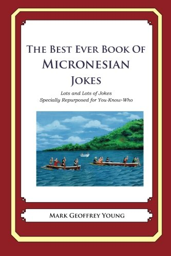 9781479358892: The Best Ever Book of Micronesian Jokes: Lots and Lots of Jokes Specially Repurposed for You-know-who