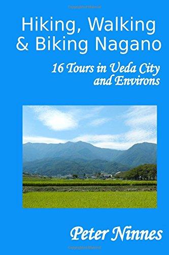 9781479359035: Hiking, Walking and Biking Nagano: 16 Tours in Ueda City and Environs