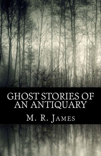 Ghost Stories of an Antiquary M. R.: M. R. James
