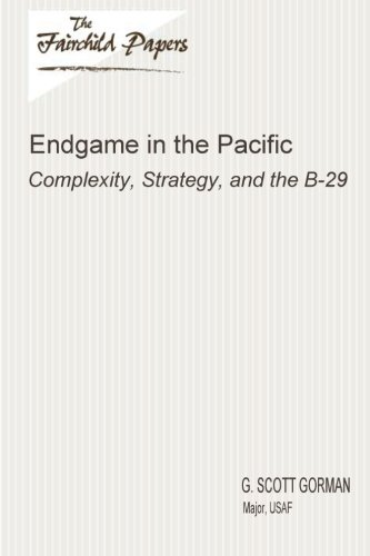 9781479364411: Endgame in the Pacific: Complexity, Strategy, and the B-29: Fairchild Paper
