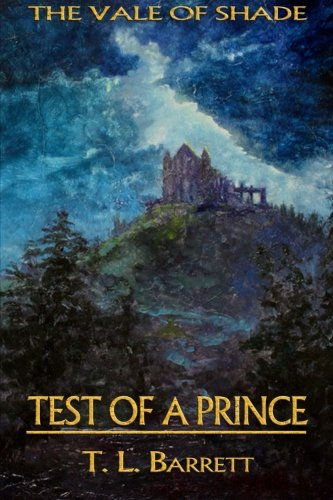 Test of a Prince: The Vale of Shade Trilogy (Volume 1): Barrett, T. L.