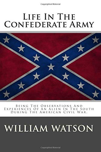 9781479367702: Life In The Confederate Army: Being The Observations And Experiences Of An Alien In The South During The American Civil War.