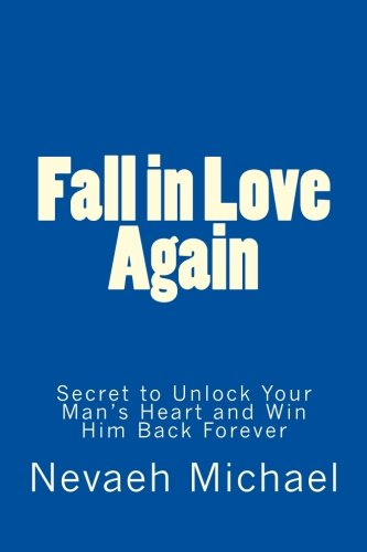 9781479368082: Fall in Love Again: Secret to Unlock Your Man's Heart and Win Him Back Forever