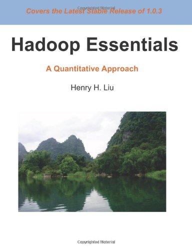 Hadoop Essentials: A Quantitative Approach: Liu, Henry H
