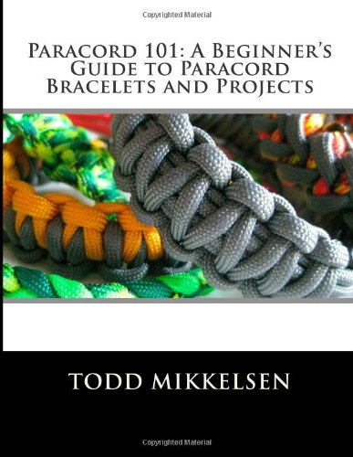 Paracord 101: A Beginner's Guide to Paracord Bracelets and Projects: Mikkelsen, Todd