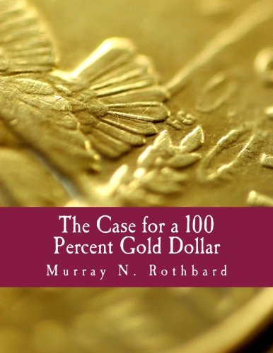 The Case for a 100 Percent Gold Dollar (Large Print Edition) (147937282X) by Rothbard, Murray N.