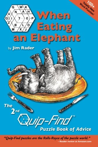 When Eating an Elephant: The 2nd Quip-Find Puzzle Book of Advice: Jim Rader