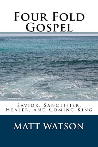Four Fold Gospel: Savior, Sanctifier, Healer, and: Watson, MR Matt