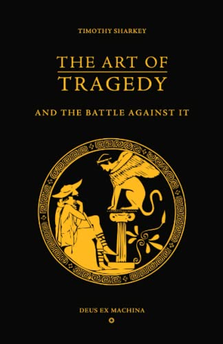 9781479378715: The Art of Tragedy and the Battle Against It