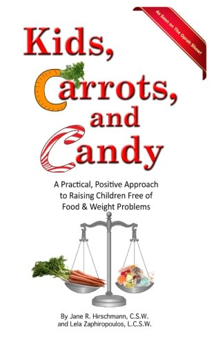 9781479381951: Kids, Carrots, and Candy: A Practical, Positive Approach to Raising Children Free of Food and Weight Problems