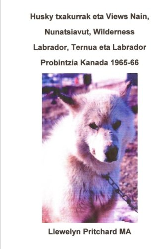 9781479386543: Husky txakurrak eta Views Nain, Nunatsiavut, Wilderness Labrador, Ternua eta Labrador Probintzia Kanada 1965-66: Argazkirik Albumak (Basque Edition)