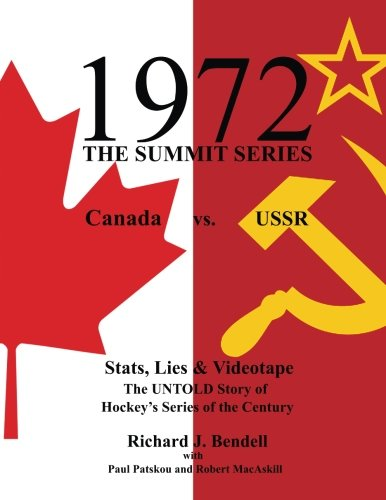 9781479386932: 1972 The SUMMIT SERIES: Canada vs. USSR, Stat's, Lies and Videotape, The UNTOLD Story of Hockey's Series of the Century