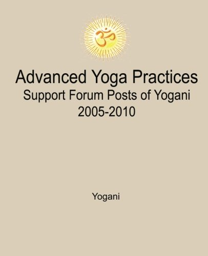9781479388745: Advanced Yoga Practices Support Forum Posts of Yogani, 2005-2010