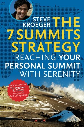The 7 SUMMITS Strategy: Reaching Your Personal Summit with Serenity: Steve Kroeger
