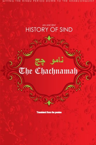 9781479393176: The Chachnamah: Giving the Hindu period down to the Arab Conquest