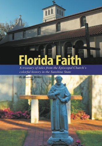 9781479393770: Florida Faith: A treasury of tales from the Episcopal Church's colorful history in the Sunshine State (Volume 1)
