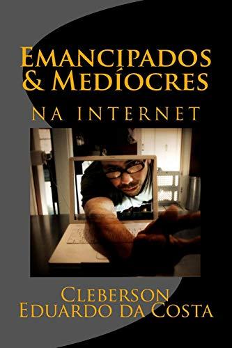 Emancipados Mediocres Na Internet (Paperback): Cleberson Eduardo Da