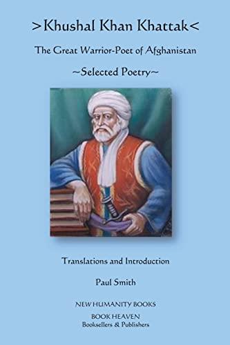 9781479397808: Khushal Khan Khattak: The Great Warrior/Poet of Afghanistan: Selected Poems