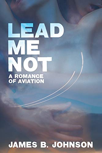 9781479400447: Lead Me Not: A Romance of Aviation