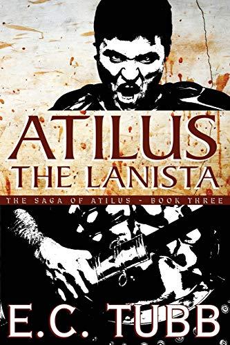 9781479400805: Atilus the Lanista: The Saga of Atilus, Book Three: An Historical Novel