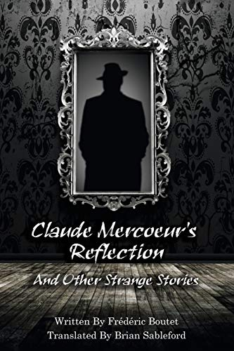 Claude Mercoeur's Reflection and Other Strange Stories: Frà dà ric Boutet